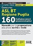 Concorso ASL BT Regione Puglia 160 collaboratori amministrativi. Manuale per la preparazione alla prova scritta e orale. Con espansione online. Con software di simulazione