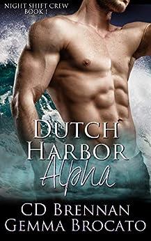 Dutch Harbor Alpha (Night Shift Crew Book 1) by [Cd Brennan, Gemma Brocato]
