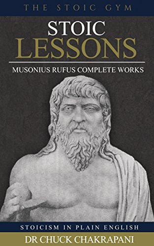 Stoic Lessons: Musonius Rufus' Complete Works (Stoicism in Plain English Book 6)