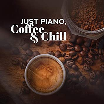 Just Piano, Coffee & Chill – 2019 Best Relaxing Piano Jazz Compositions for Total Relax, Spend Some Lazy Time at Home with Good Coffee