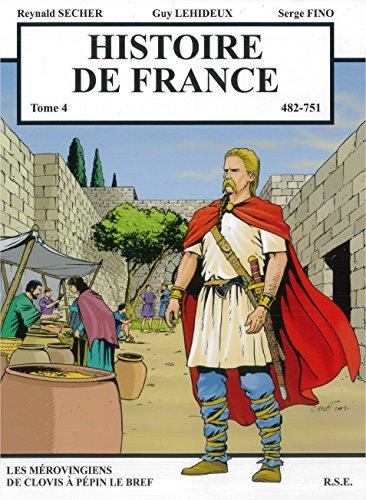 Histoire de France, Tome 4 : Les Mérovingiens de Clovis à Pépin le Bref (482-751) (Mémoire du futur)