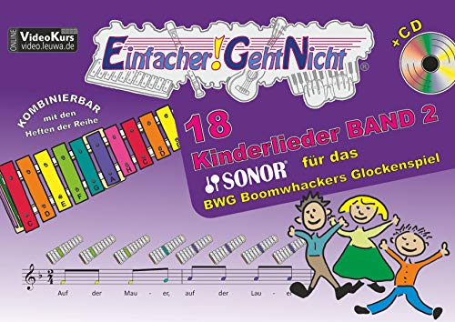 Einfacher!-Geht-Nicht: 18 Kinderlieder BAND 2 – für das SONOR® BWG Boomwhackers Glockenspiel mit CD: Das besondere Notenheft für Anfänger