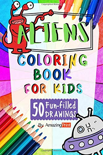 Aliens Coloring Book: 50 Fun-filled draws pages for kids