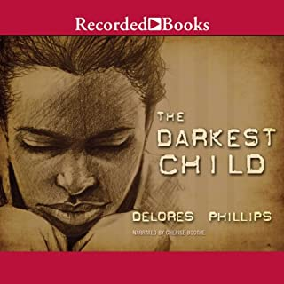 The Darkest Child                   By:                                                                                                                                 Delores Phillips                               Narrated by:                                                                                                                                 Cherise Boothe                      Length: 13 hrs and 47 mins     1,034 ratings     Overall 4.4