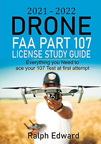 2021-2022 Drone FAA Part 107 License Study Guide: Everything you Need to ace your 107 Test at first attempt (English Edition)