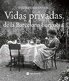 Vidas Privadas De La Barcelona Burguesa: 10 (Catalunya en blanc i negre)...