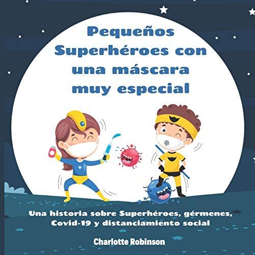 Pequeños Superhéroes con una máscara muy especial: Una historia sobre Superhéroes, gérmenes, Covid-19 y distanciamiento social