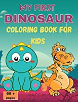 My First Dinosaur Coloring Book for Kids: Amazing Dinosaur Coloring BookCute&FunFor Kids ages 2-8Big ImagesOver 60 pages