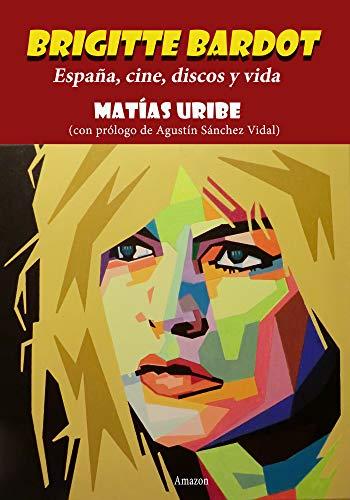 Brigitte Bardot: España, cine, discos y vida eBook: Uribe, Matías: Amazon.es: Tienda Kindle