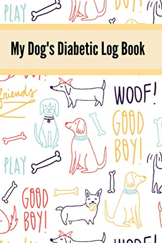 My Dog's Diabetic Log Book: A Funny Blood Sugar Log Book | Glucose Tracker | Diabetes Journal For Men & Women, Diabetic Food Journal | Blood Glucose ... Diabetic Notebook, Organize Glucose Readings
