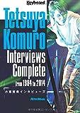 小室哲哉インタビューズ Tetsuya Komuro Interviews Complete from 1984 to 2014 - 小室 哲哉, キーボード・マガジン編集部