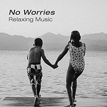No Worries Relaxing Music – Soothing Sounds for Deep Relaxation, Meditation, Stress Relieve, Calm Nature Sounds