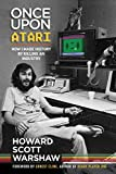 Once Upon Atari: How I made history by killing an industry
