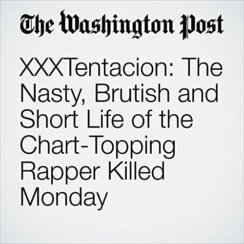 XXXTentacion: The Nasty, Brutish and Short Life of the Chart-Topping Rapper Killed Monday copertina