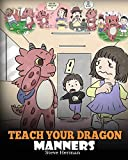 Teach Your Dragon Manners: Train Your Dragon To Be Respectful. A Cute Children...