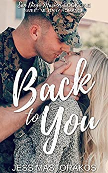 Back to You: A Sweet, Friends-to-Lovers, Military Romance (San Diego Marines Book 1) by [Jess Mastorakos]