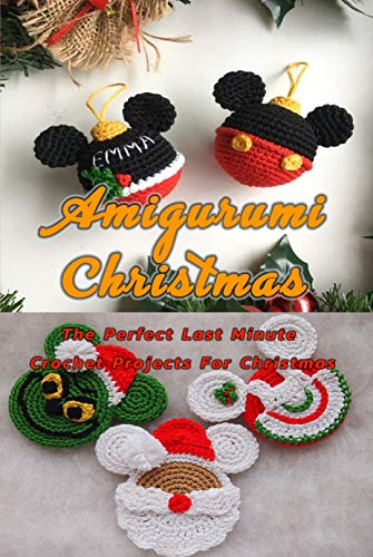 Amigurumi Christmas Patterns: The Perfect Last Minute Crochet Projects For Christmas: Perfect Gift Ideas for Christmas