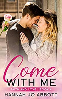 Come with Me: A Christian Faith Romance (Faith and Love Book 4) by [Hannah Jo Abbott]