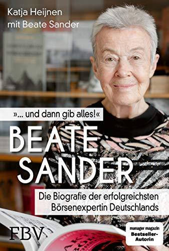 Beate Sander ... und dann gib alles!: Die Biografie der erfolgreichsten Börsenexpertin Deutschlands