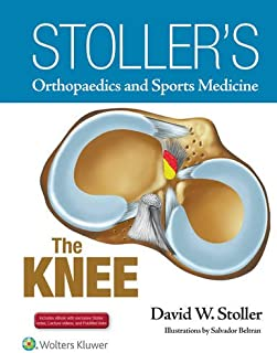 Stoller's Orthopaedics and Sports Medicine: The Knee: Includes Stoller Lecture Videos and Stoller Notes