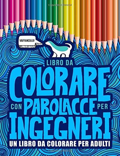 Libro da colorare con parolacce per ingegneri: Un libro da colorare per adulti: 52 divertenti pagine per rilassarsi e mandare via lo stress per studenti e personale di ingegneria