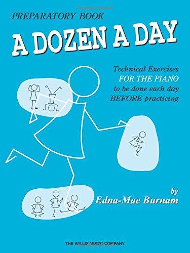 A Dozen a Day Preparatory Book, Technical Exercises for Piano (A Dozen a Day Series) (A Day In The Life Piano Sheet Music)