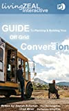 Guide to Planning & Building Your Off-Grid Conversion: How to, step-by-step guide, for skoolies & vans (English Edition)