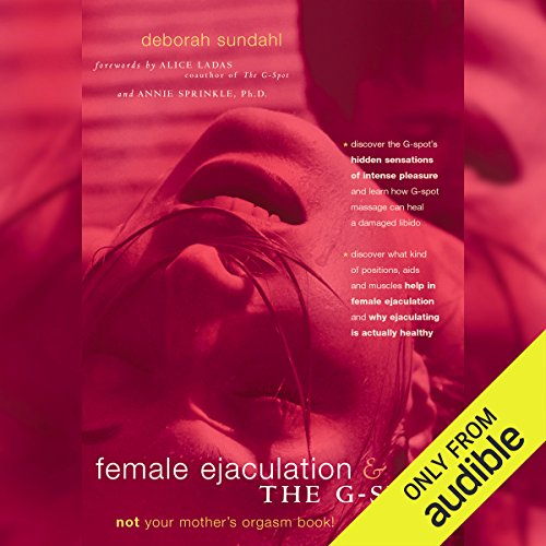 Female Ejaculation and the G-Spot     Not Your Mother's Orgasm Book!              By:                                                                                                                                 Deborah Sundahl                               Narrated by:                                                                                                                                 Lucy Rivers                      Length: 8 hrs and 28 mins     3 ratings     Overall 4.3