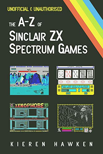 The A-Z of Sinclair ZX Spectrum Game. Unofficial and Unauthorised by Kieran Hawken. Kindle only