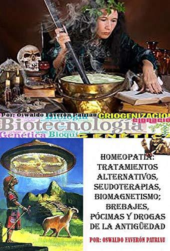 Homeopatía: tratamientos alternativos, seudoterapias, biomagnetismo; brebajes, pócimas y drogas de la antiguedad (Biotecnología, Rastreo, Genética, Criogenización, Clonación nº 90)