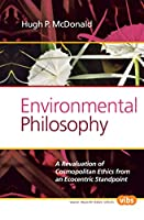 Environmental Philosophy: A Revaluation of Cosmopolitan Ethics from an Ecocentric Standpoint (Value Inquiry Book)