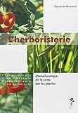 L'herboristerie - Manuel pratique de la santé par les plantes : Phytothérapie, aromathérapie, oligothérapie, vitaminothérapie