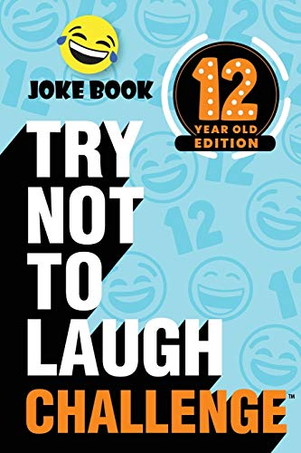 The Try Not to Laugh Challenge - 12 Year Old Edition: A Hilarious and Interactive Joke Book Toy Game for Kids - Silly One-Liners, Knock Knock Jokes, and More for Boys and Girls Age Twelve
