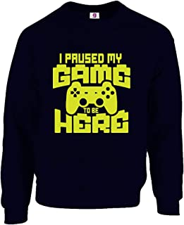 Graphic Impact Funny I Paused My Game to Be Here Gaming Gamer Game Lover Novelty Tumblr Sweatshirt