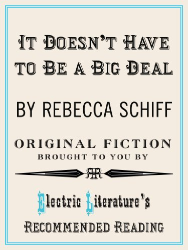 It Doesn't Have to Be a Big Deal (Electric Literature's Recommended Reading Book 81) (English Edition)