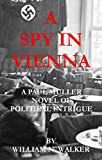 A Spy In Vienna: A Paul Muller Novel of Political Intrigue