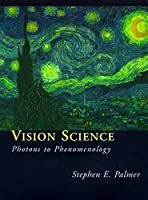Vision Science: Photons to Phenomenology (A Bradford Book)