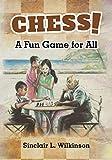 Chess!: A Fun Game For All-Wilkinson, Sinclair L.