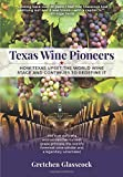 Texas Wine Pioneers: How Texas Upset the World Wine Stage and Continues to Redefine It