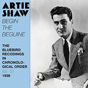 Begin the Beguine (The Bluebird Recordings in Chronological Order, Vol. 1 - 1938)