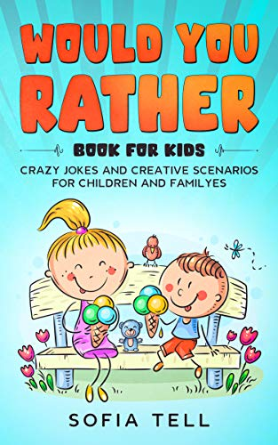 Would You Rather Book For Kids: Crazy Jokes And Creative Scenarios For Children And Familyes (English Edition)