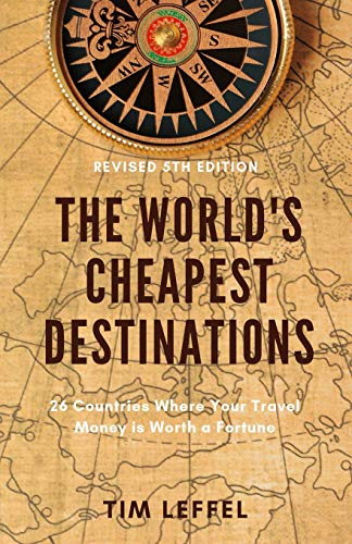 The World's Cheapest Destinations: 26 Countries Where Your Travel Money is Worth a Fortune