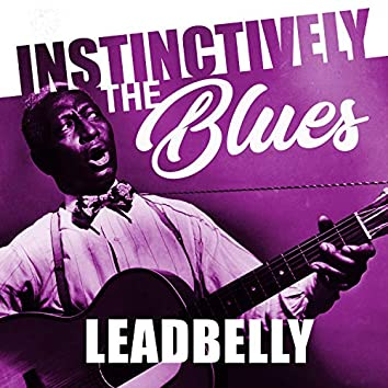Instinctively the Blues - Leadbelly