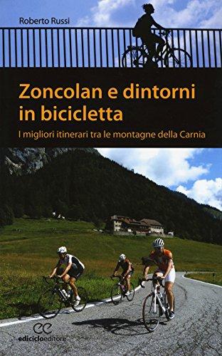 Zoncolan e dintorni in bicicletta. I migliori itinerari tra le montagne della Carnia