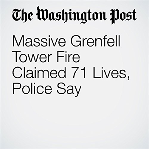 Massive Grenfell Tower Fire Claimed 71 Lives, Police Say copertina