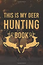 This Is My Deer Hunting Book: Track and evaluate your hunting seasons For Species: Deer Turkeys Elk Rabbits Duck Fox And More ... Gifts. 110 Story Paper Pages. 6 in x 9 in Cover.