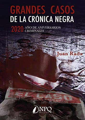 Grandes Casos De La Crónica negra: 2020. Año de aniversarios criminales
