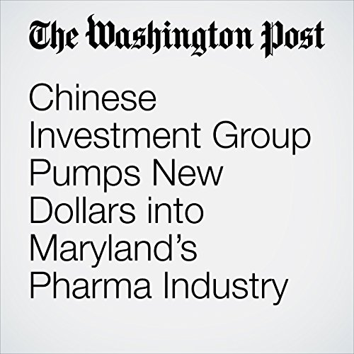 Chinese Investment Group Pumps New Dollars into Maryland's Pharma Industry copertina