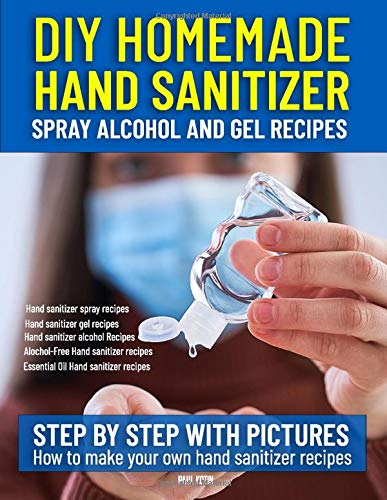 DIY HOMEMADE HAND SANITIZER SPRAY ALCOHOL AND GEL RECIPES: Step by step with pictures how to make your own hand sanitizer recipes
