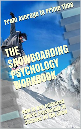 The Snowboarding Psychology Workbook: How to Use Advanced Sports Psychology to Succeed on the Snow (English Edition)